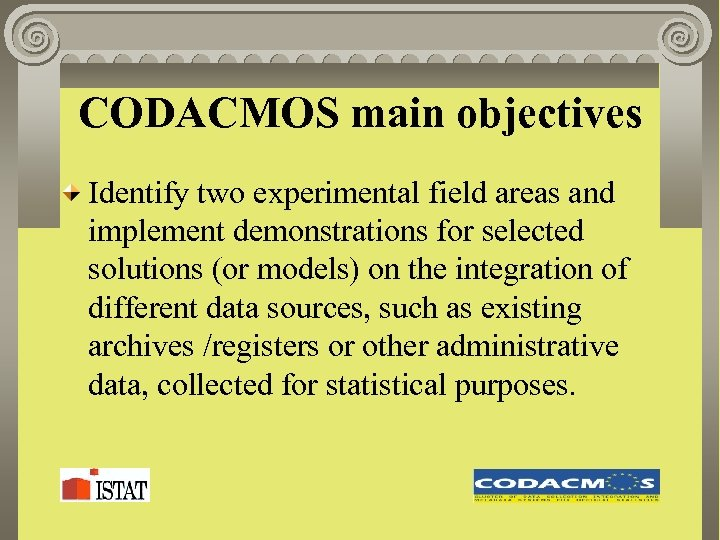 CODACMOS main objectives Identify two experimental field areas and implement demonstrations for selected solutions