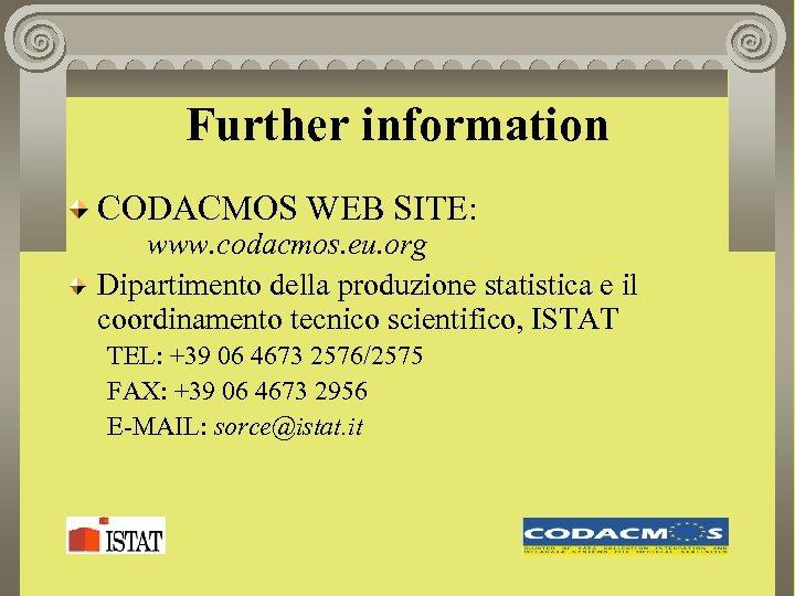 Further information CODACMOS WEB SITE: www. codacmos. eu. org Dipartimento della produzione statistica e