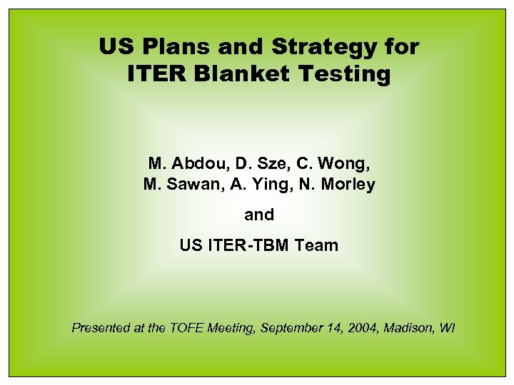 US Plans and Strategy for ITER Blanket Testing M. Abdou, D. Sze, C. Wong,