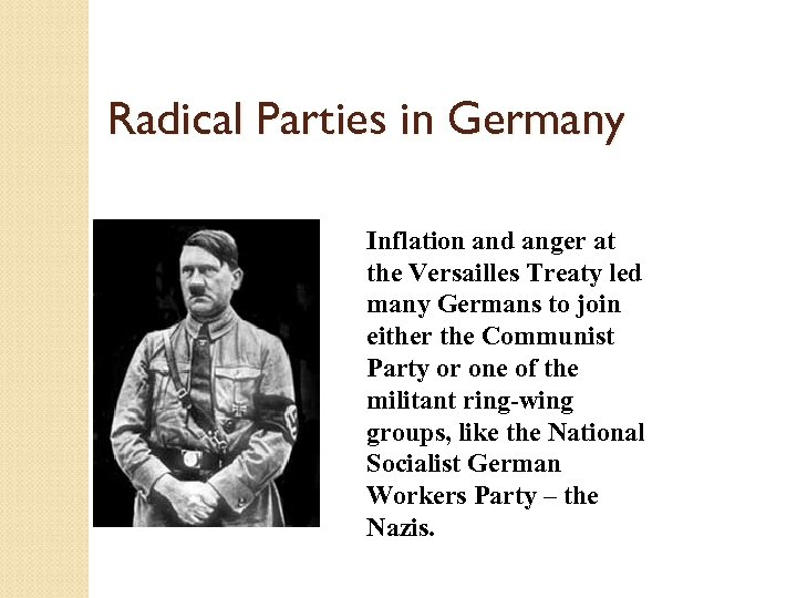 Radical Parties in Germany Inflation and anger at the Versailles Treaty led many Germans