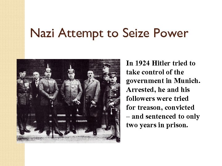 Nazi Attempt to Seize Power In 1924 Hitler tried to take control of the