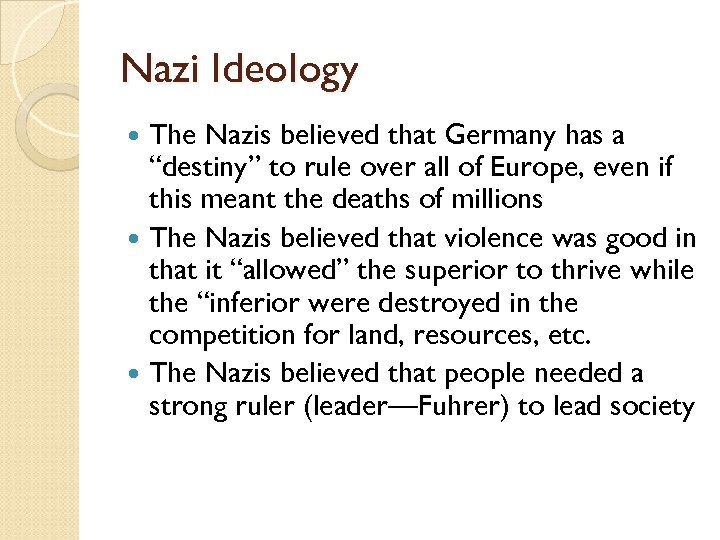 """Nazi Ideology The Nazis believed that Germany has a """"destiny"""" to rule over all"""