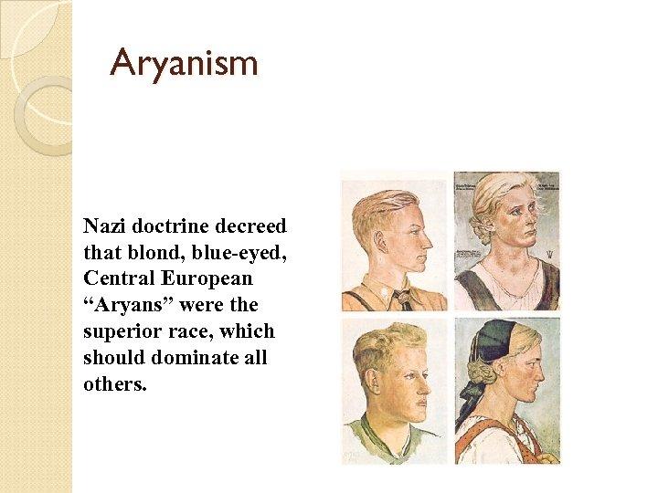 "Aryanism Nazi doctrine decreed that blond, blue-eyed, Central European ""Aryans"" were the superior race,"