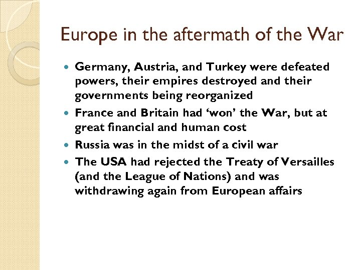 Europe in the aftermath of the War Germany, Austria, and Turkey were defeated powers,