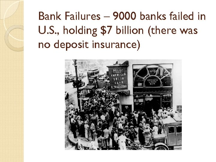 Bank Failures – 9000 banks failed in U. S. , holding $7 billion (there