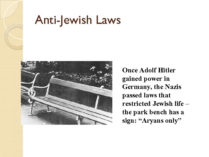 Anti-Jewish Laws Once Adolf Hitler gained power in Germany, the Nazis passed laws that