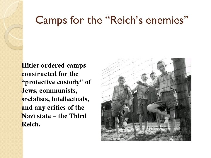 """Camps for the """"Reich's enemies"""" Hitler ordered camps constructed for the """"protective custody"""" of"""