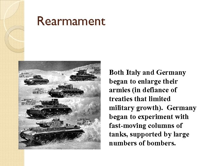 Rearmament Both Italy and Germany began to enlarge their armies (in defiance of treaties