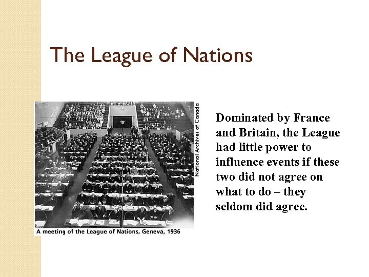 The League of Nations Dominated by France and Britain, the League had little power