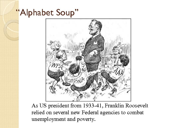 """""""Alphabet Soup"""" As US president from 1933 -41, Franklin Roosevelt relied on several new"""