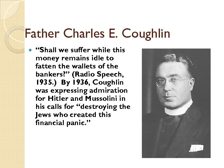 """Father Charles E. Coughlin """"Shall we suffer while this money remains idle to fatten"""
