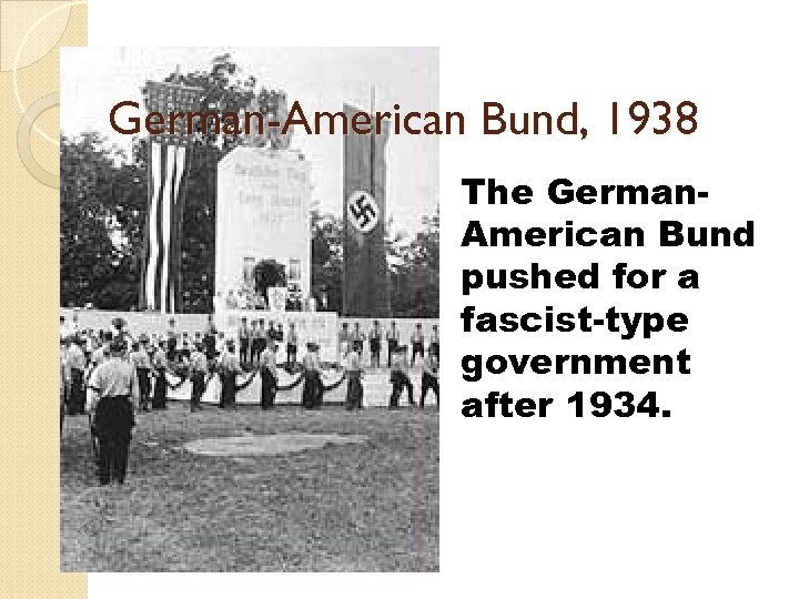 German-American Bund, 1938 The German. American Bund pushed for a fascist-type government after 1934.
