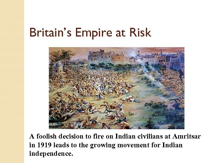 Britain's Empire at Risk A foolish decision to fire on Indian civilians at Amritsar