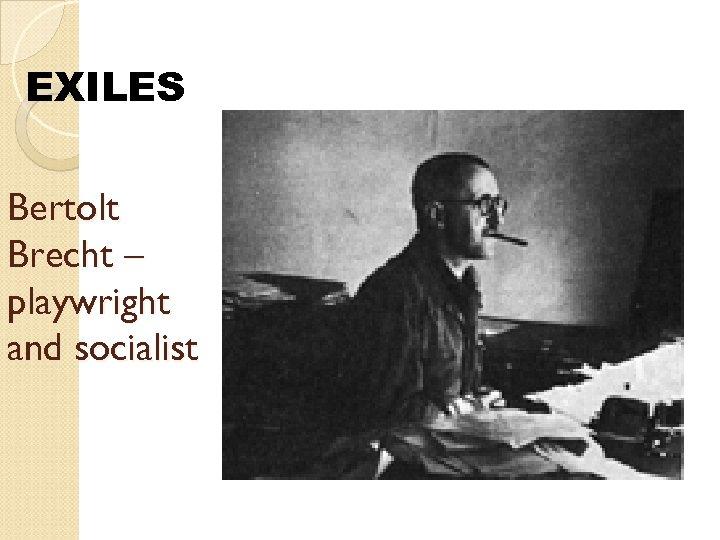 EXILES Bertolt Brecht – playwright and socialist