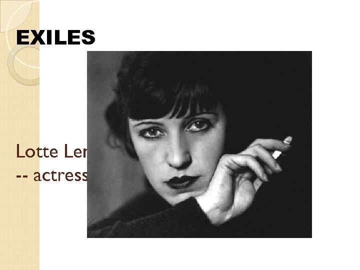 EXILES Lotte Lenya -- actress