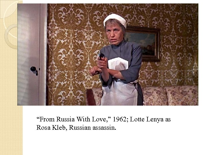 """""""From Russia With Love, """" 1962; Lotte Lenya as Rosa Kleb, Russian assassin."""