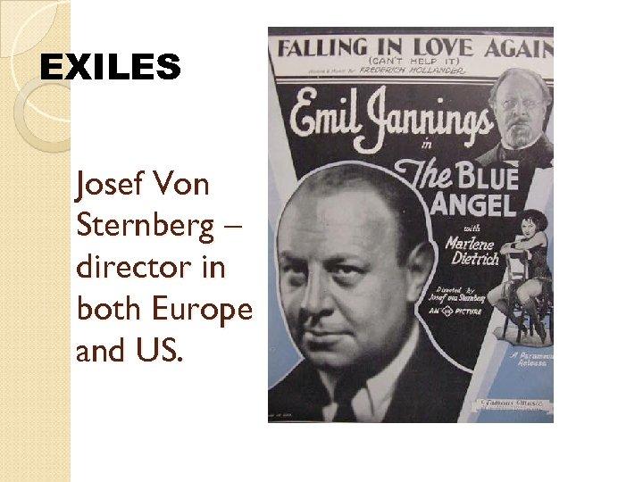 EXILES Josef Von Sternberg – director in both Europe and US.