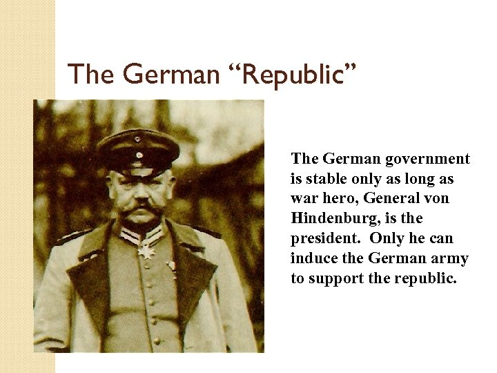 """The German """"Republic"""" The German government is stable only as long as war hero,"""