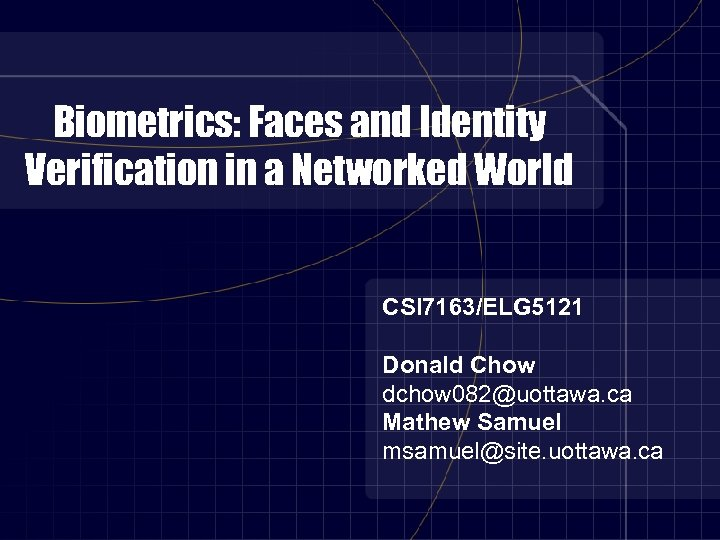 Biometrics: Faces and Identity Verification in a Networked World CSI 7163/ELG 5121 Donald Chow