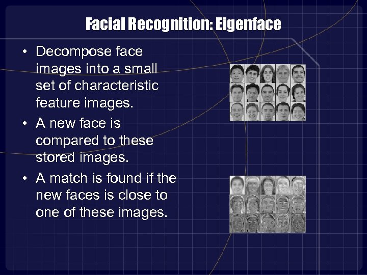 Facial Recognition: Eigenface • Decompose face images into a small set of characteristic feature