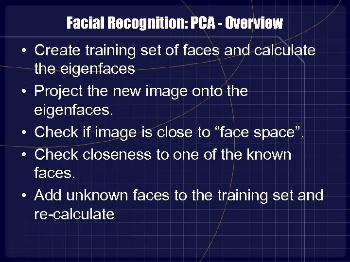 Facial Recognition: PCA - Overview • Create training set of faces and calculate the