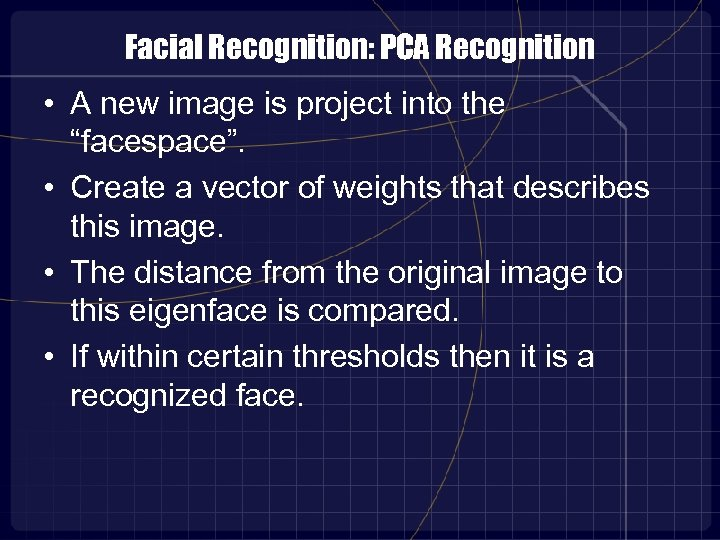 "Facial Recognition: PCA Recognition • A new image is project into the ""facespace"". •"