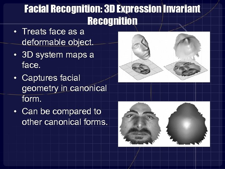 Facial Recognition: 3 D Expression Invariant Recognition • Treats face as a deformable object.