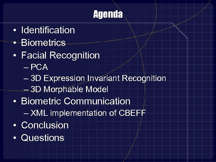 Agenda • Identification • Biometrics • Facial Recognition – PCA – 3 D Expression