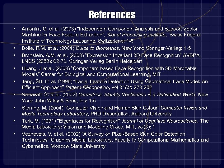 "References • • • Antonini, G. et al. (2003) ""Independent Component Analysis and Support"