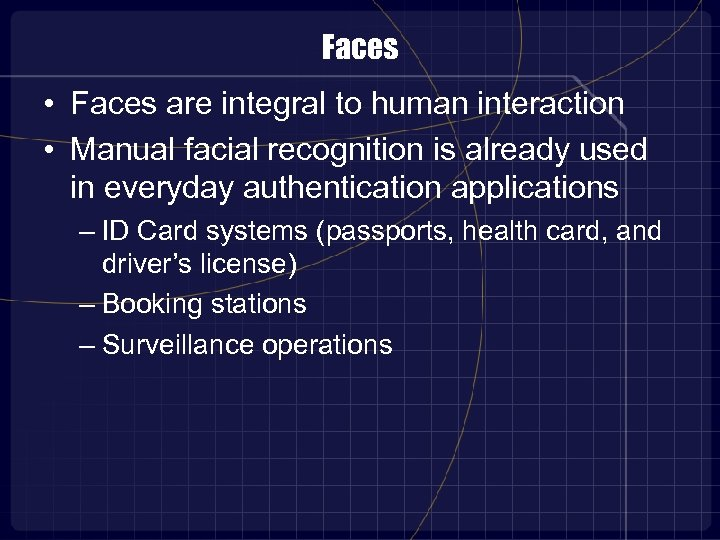Faces • Faces are integral to human interaction • Manual facial recognition is already