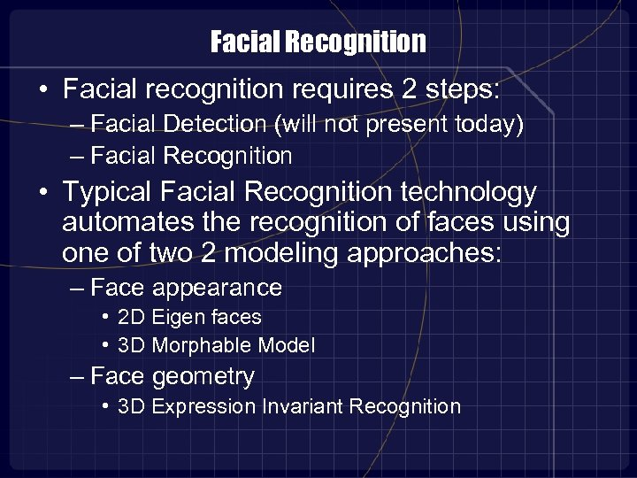 Facial Recognition • Facial recognition requires 2 steps: – Facial Detection (will not present