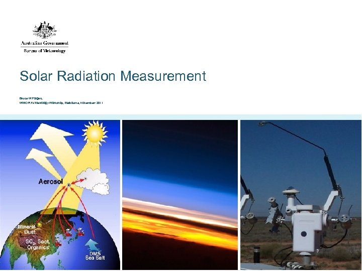 Solar Radiation Measurement Bruce W Forgan, WMO RAV Metrology Workshop, Melbourne, Novemberr 2011