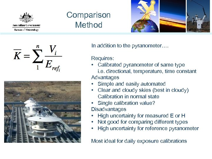 Comparison Method In addition to the pyranometer…. Requires: • Calibrated pyranometer of same type
