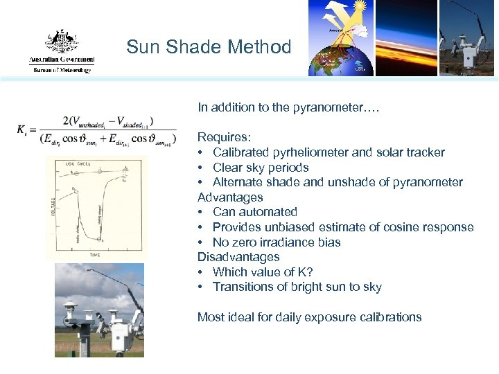 Sun Shade Method In addition to the pyranometer…. Requires: • Calibrated pyrheliometer and solar