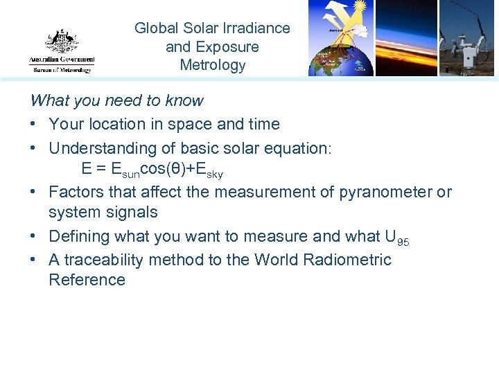Global Solar Irradiance and Exposure Metrology What you need to know • Your location