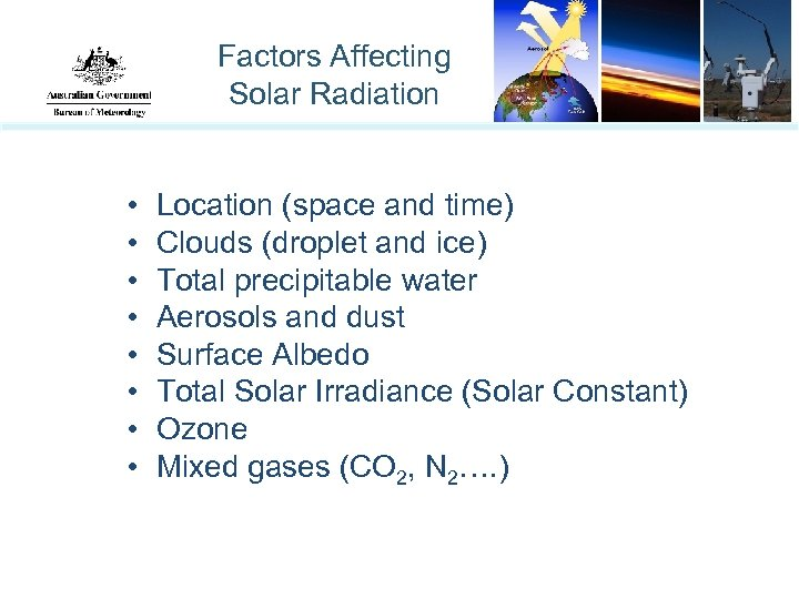 Factors Affecting Solar Radiation • • Location (space and time) Clouds (droplet and ice)