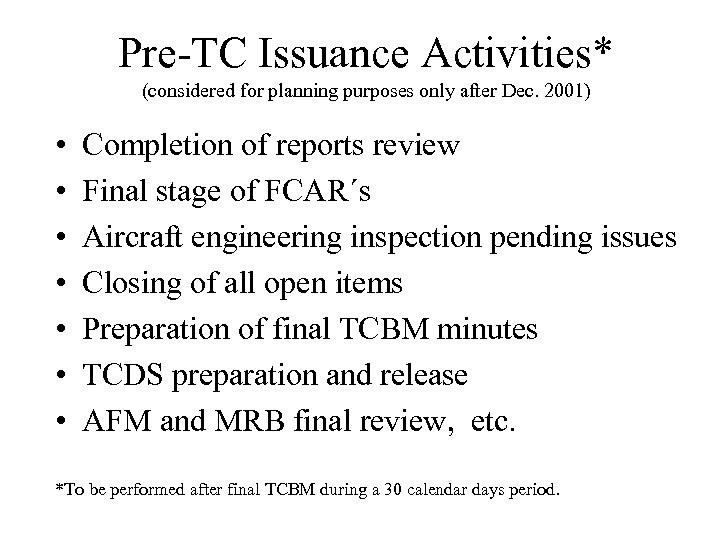 Pre-TC Issuance Activities* (considered for planning purposes only after Dec. 2001) • • Completion