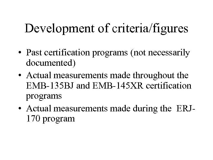 Development of criteria/figures • Past certification programs (not necessarily documented) • Actual measurements made