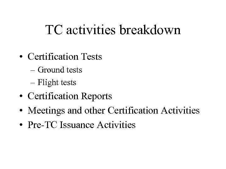 TC activities breakdown • Certification Tests – Ground tests – Flight tests • Certification