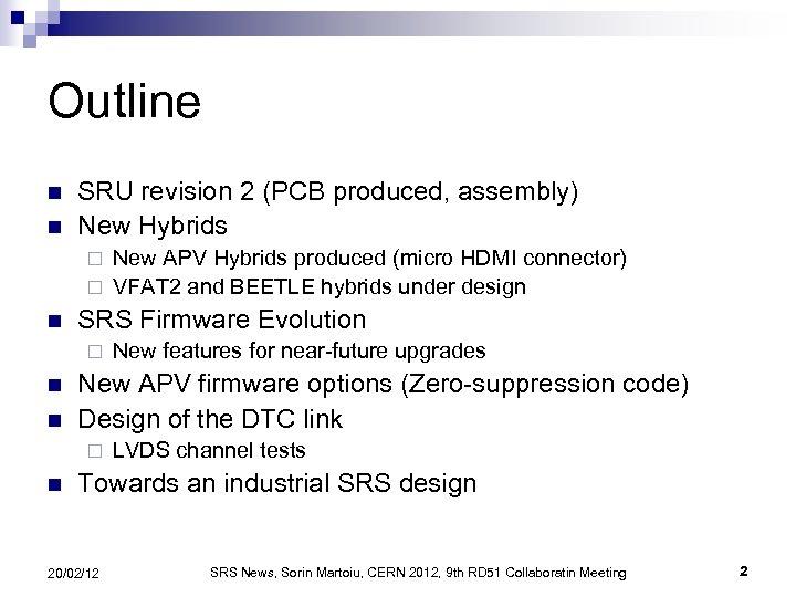 Outline n n SRU revision 2 (PCB produced, assembly) New Hybrids New APV Hybrids
