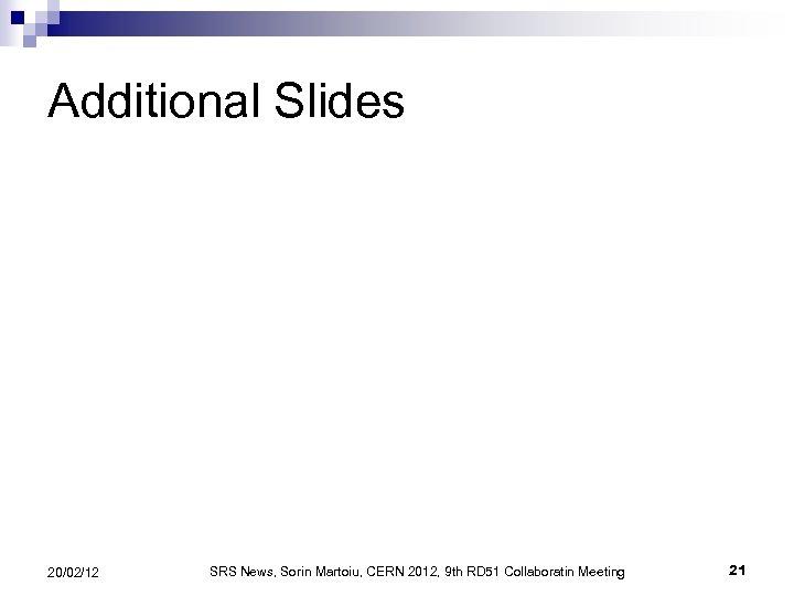 Additional Slides 20/02/12 SRS News, Sorin Martoiu, CERN 2012, 9 th RD 51 Collaboratin
