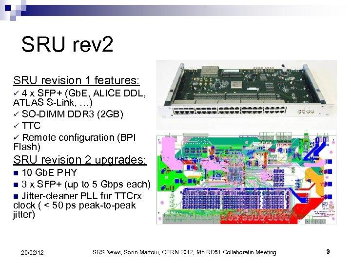 SRU rev 2 SRU revision 1 features: 4 x SFP+ (Gb. E, ALICE DDL,