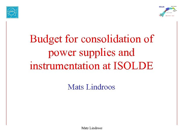 Budget for consolidation of power supplies and instrumentation at ISOLDE Mats Lindroos