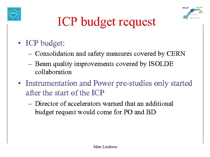ICP budget request • ICP budget: – Consolidation and safety measures covered by CERN