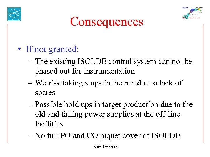 Consequences • If not granted: – The existing ISOLDE control system can not be