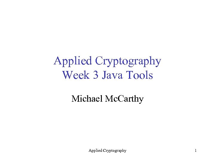 Applied Cryptography Week 3 Java Tools Michael Mc. Carthy Applied Cryptography 1