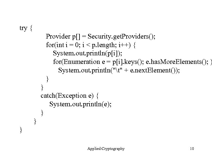 try { Provider p[] = Security. get. Providers(); for(int i = 0; i <