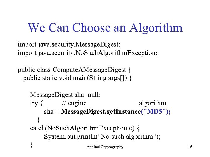 We Can Choose an Algorithm import java. security. Message. Digest; import java. security. No.