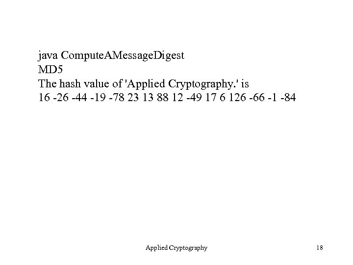 java Compute. AMessage. Digest MD 5 The hash value of 'Applied Cryptography. ' is