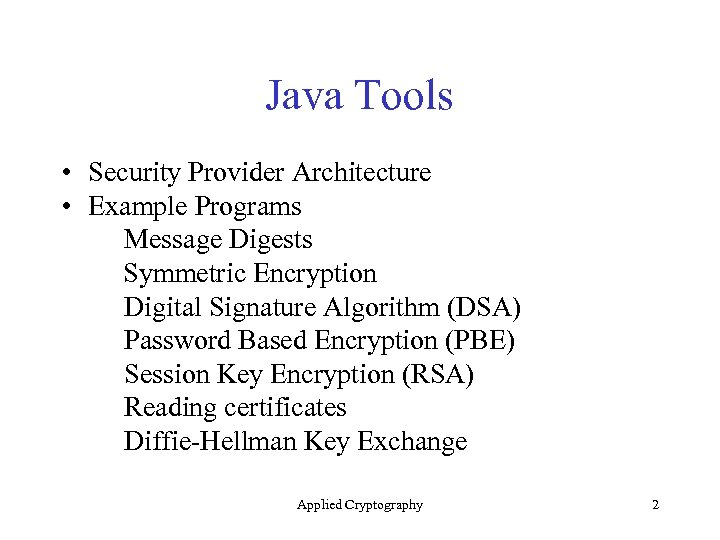 Java Tools • Security Provider Architecture • Example Programs Message Digests Symmetric Encryption Digital